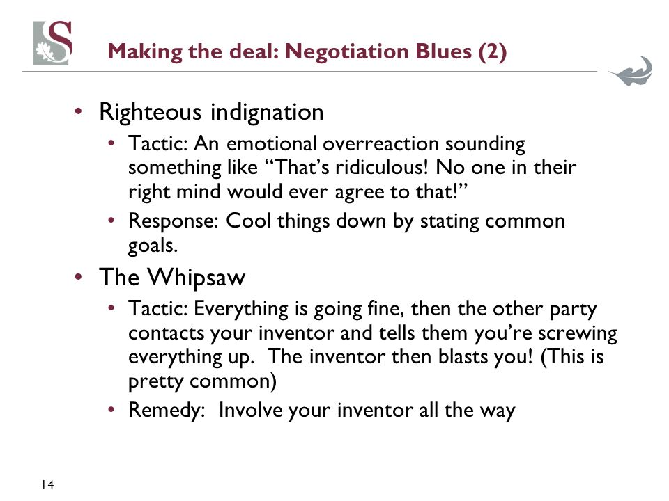 14 Making the deal: Negotiation Blues (2) Righteous indignation Tactic: An emotional overreaction sounding something like Thats ridiculous! No one in