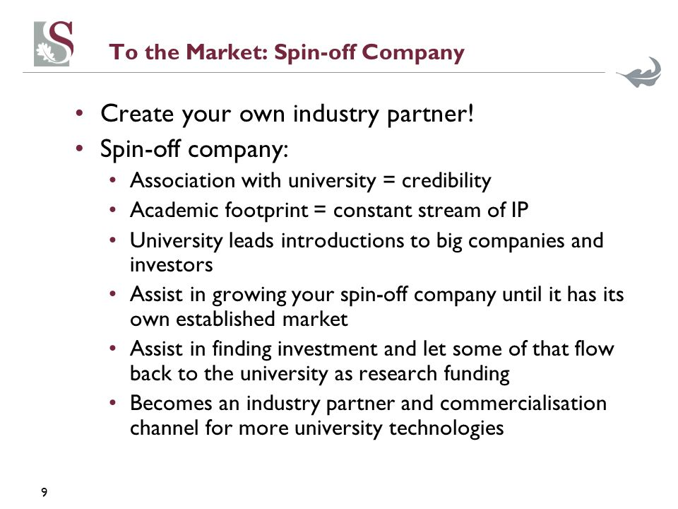9 To the Market: Spin-off Company Create your own industry partner.