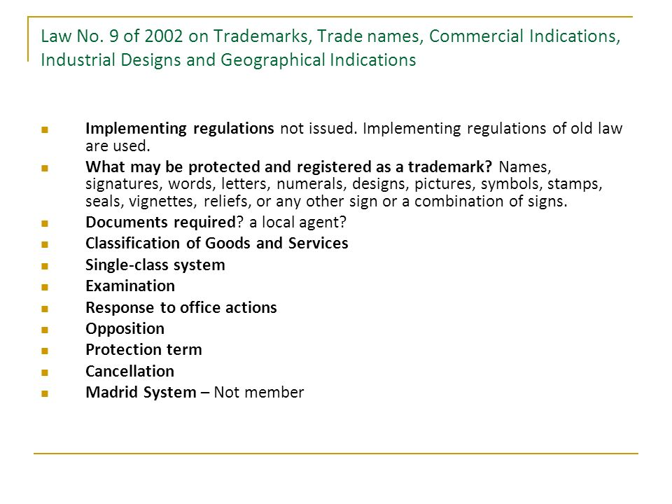 Law No. 9 of 2002 on Trademarks, Trade names, Commercial Indications, Industrial Designs and Geographical Indications Implementing regulations not iss