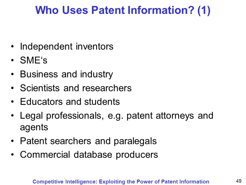Competitive Intelligence: Exploiting the Power of Patent Information 49 Who Uses Patent Information.