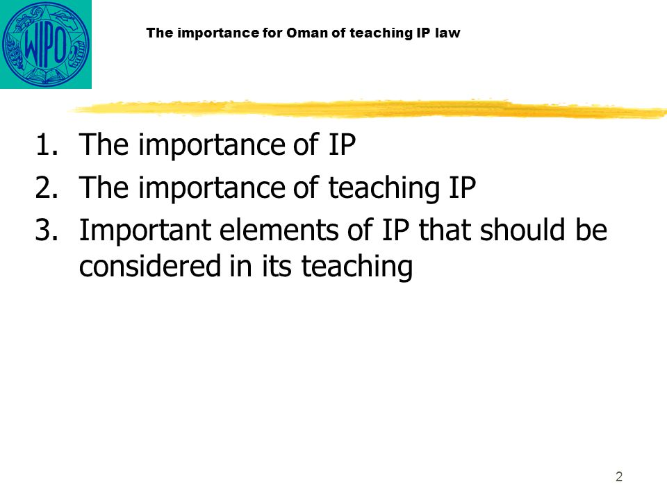 3 The importance for Oman of teaching IP law 1.The importance of IP IP impregnates our daily life.