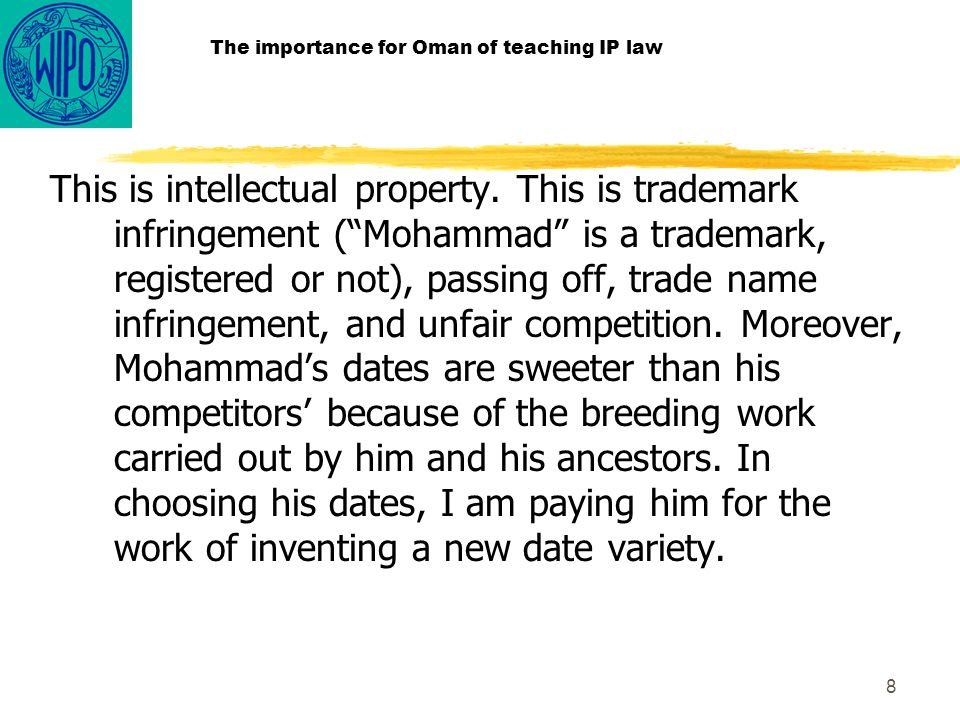 9 The importance for Oman of teaching IP law Intellectual property, let us not forget it, is about preserving the differences between competitors.