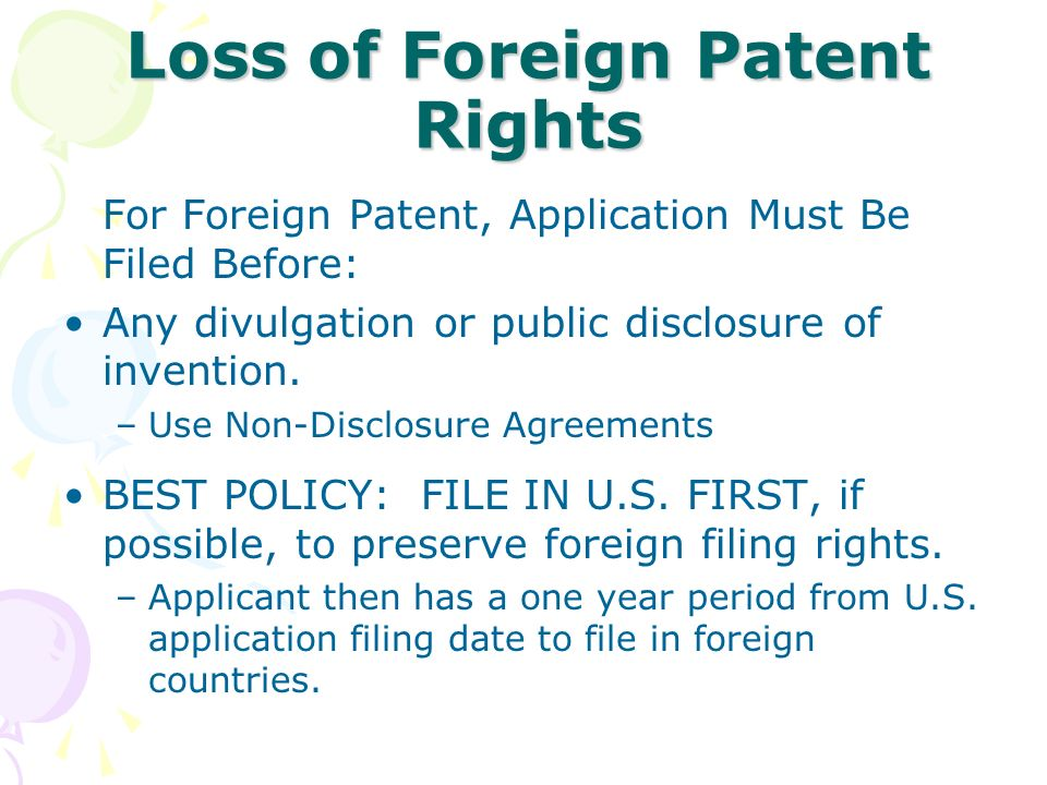 Loss of Foreign Patent Rights For Foreign Patent, Application Must Be Filed Before: Any divulgation or public disclosure of invention. –Use Non-Disclo