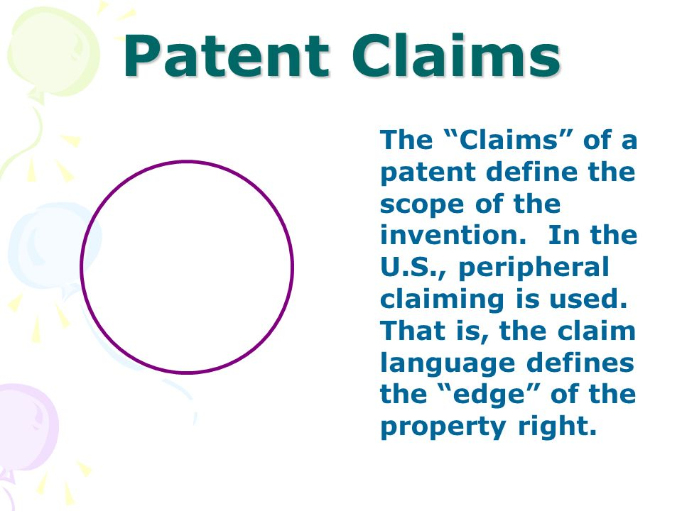 Patent Claims The Claims of a patent define the scope of the invention. In the U.S., peripheral claiming is used. That is, the claim language defines