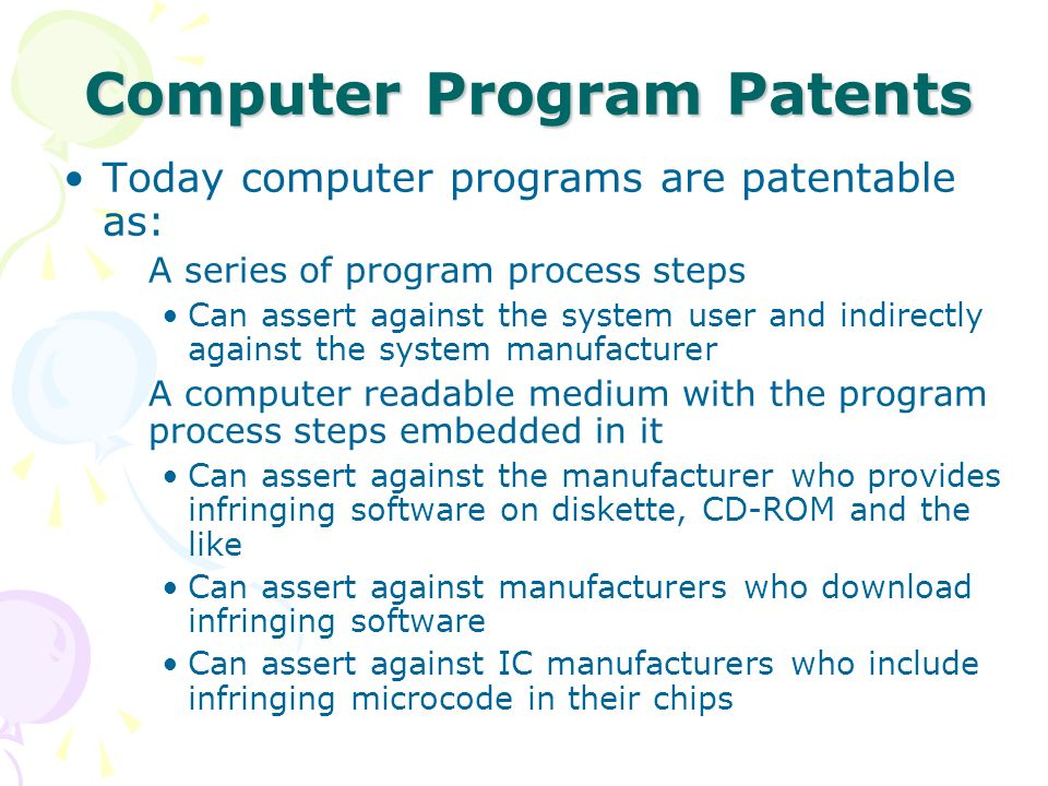 Today computer programs are patentable as: A series of program process steps Can assert against the system user and indirectly against the system manu