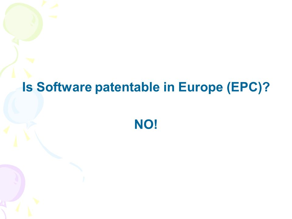 Is Software patentable in Europe (EPC)? NO!