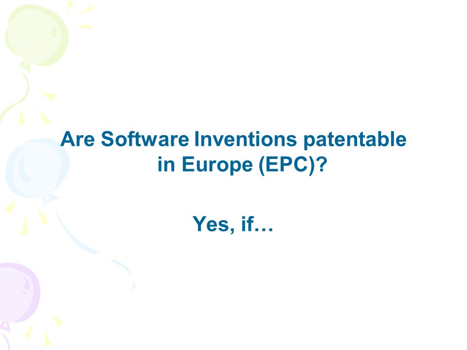 Are Software Inventions patentable in Europe (EPC) Yes, if…