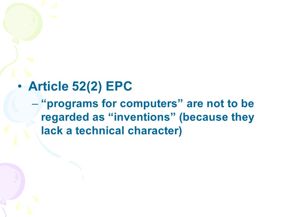 Article 52(2) EPC –programs for computers are not to be regarded as inventions (because they lack a technical character)