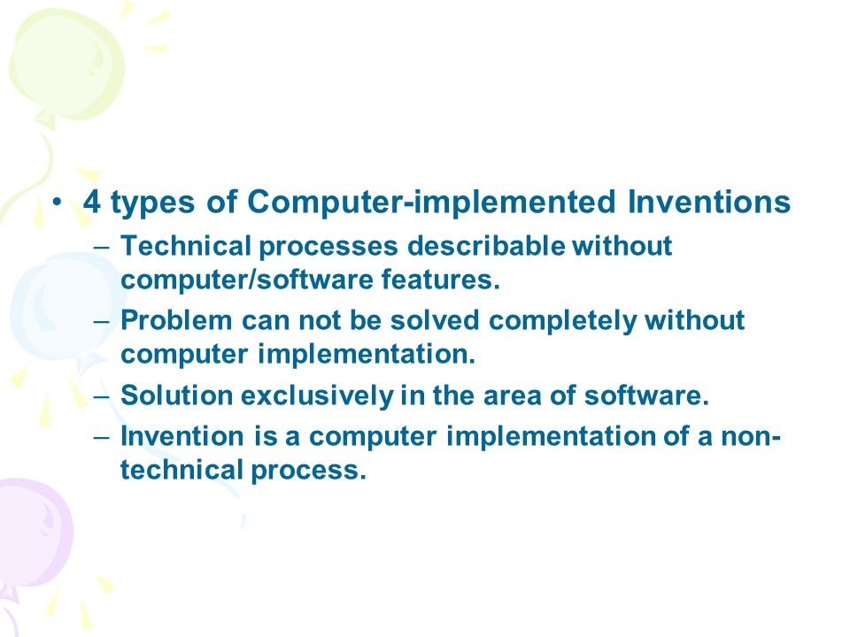 4 types of Computer-implemented Inventions –Technical processes describable without computer/software features. –Problem can not be solved completely