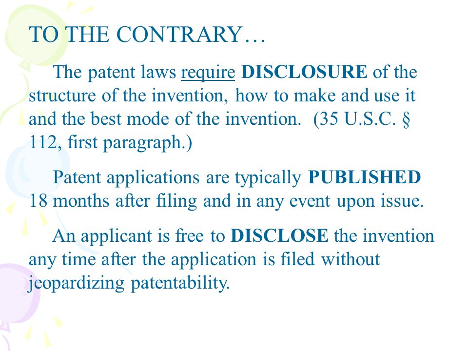 TO THE CONTRARY… The patent laws require DISCLOSURE of the structure of the invention, how to make and use it and the best mode of the invention. (35