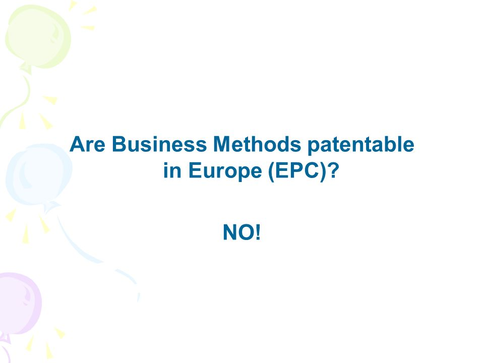 Are Business Methods patentable in Europe (EPC)? NO!
