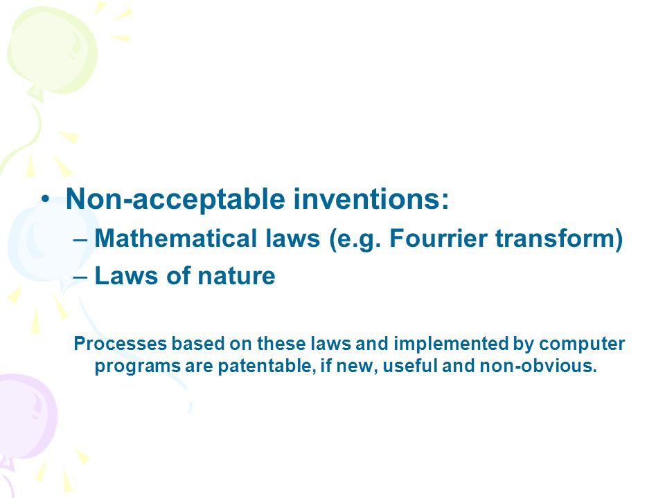 Non-acceptable inventions: –Mathematical laws (e.g. Fourrier transform) –Laws of nature Processes based on these laws and implemented by computer prog