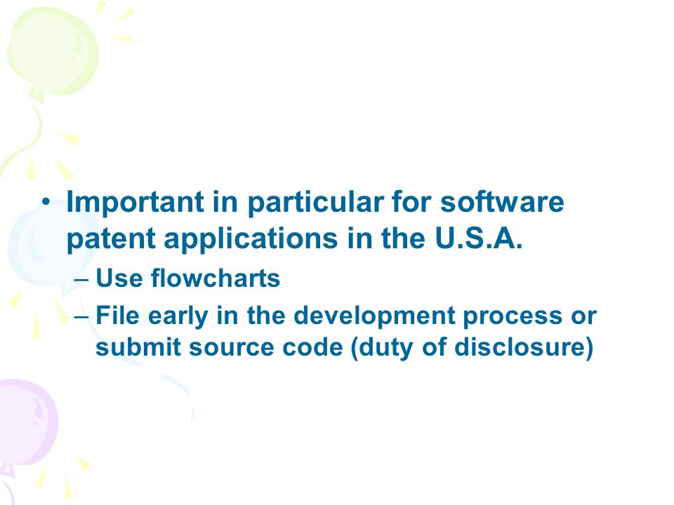 Important in particular for software patent applications in the U.S.A. –Use flowcharts –File early in the development process or submit source code (d
