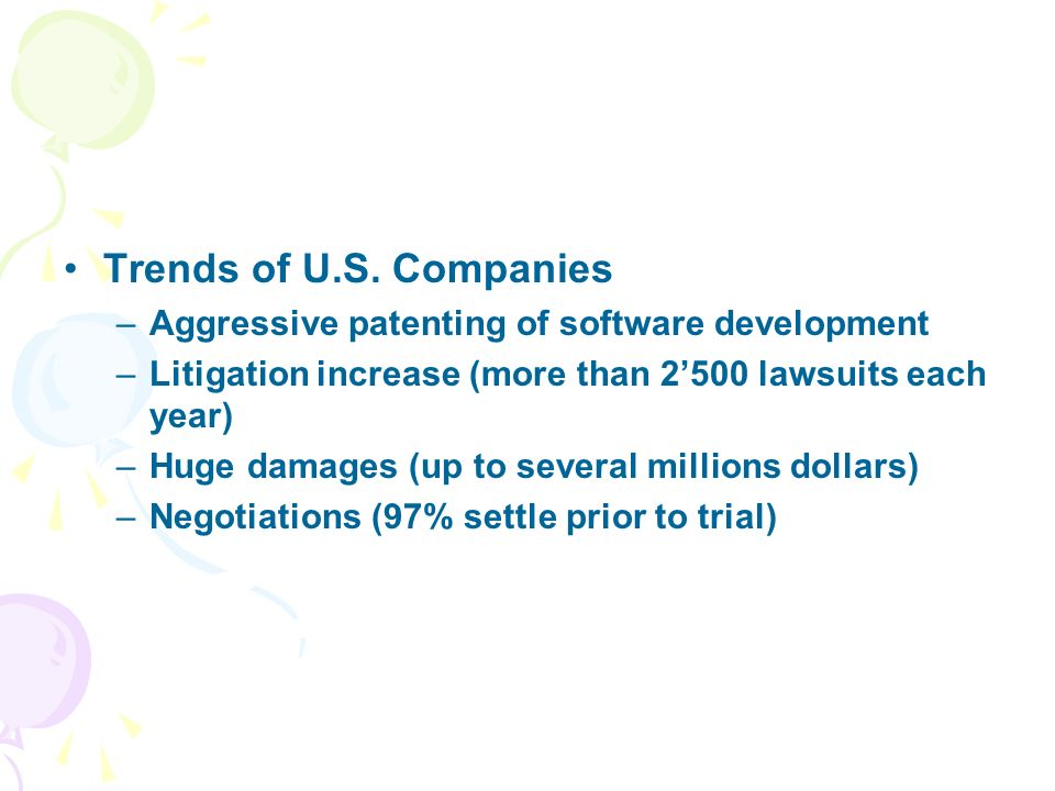 Trends of U.S. Companies –Aggressive patenting of software development –Litigation increase (more than 2500 lawsuits each year) –Huge damages (up to s