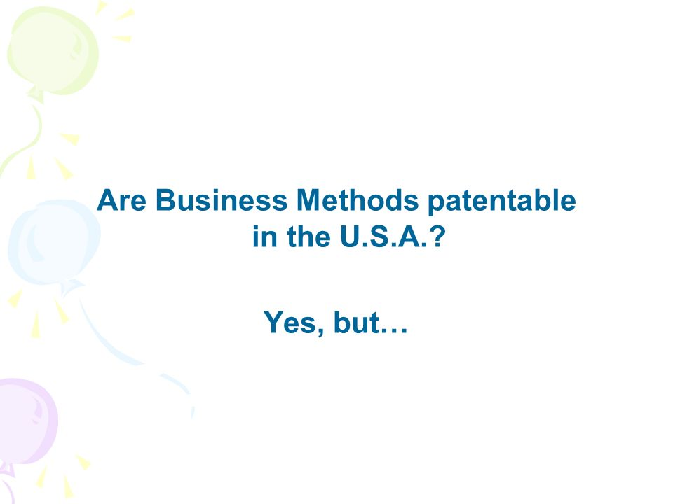 Are Business Methods patentable in the U.S.A. Yes, but…