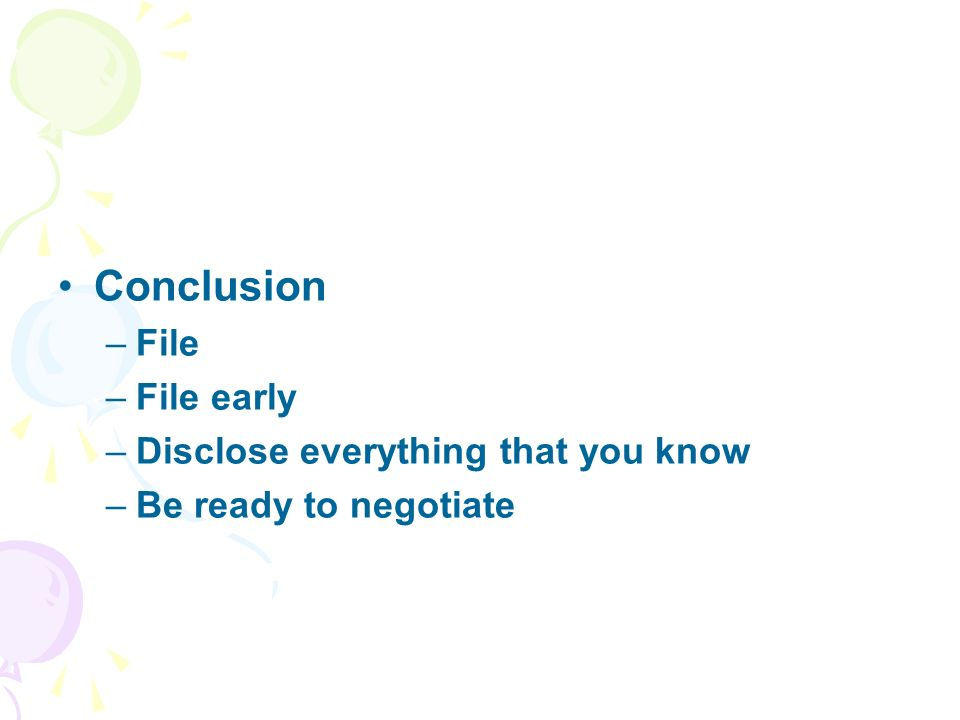Conclusion –File –File early –Disclose everything that you know –Be ready to negotiate