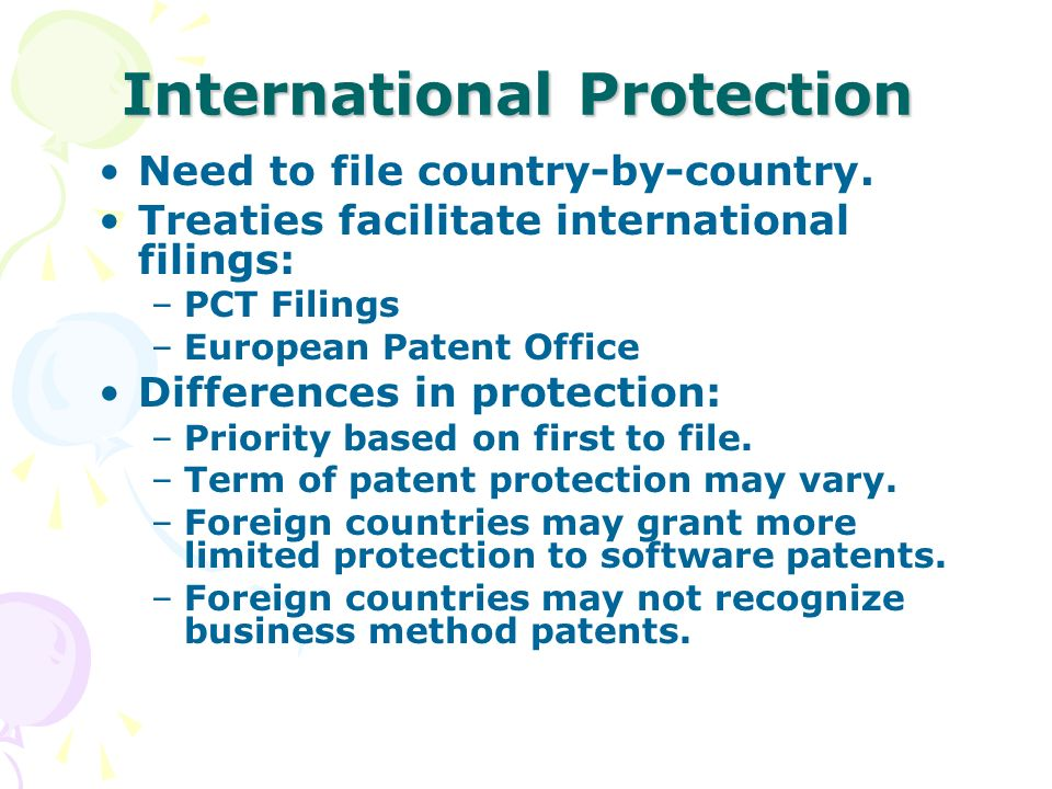 International Protection Need to file country-by-country. Treaties facilitate international filings: –PCT Filings –European Patent Office Differences