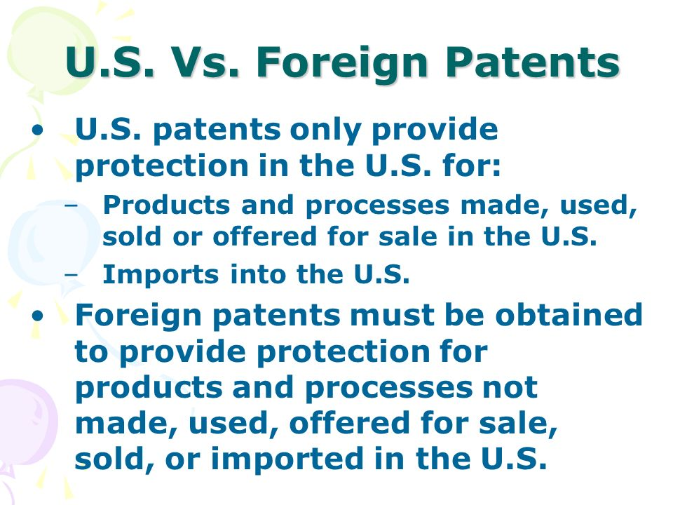 U.S.Vs. Foreign Patents U.S. patents only provide protection in the U.S.