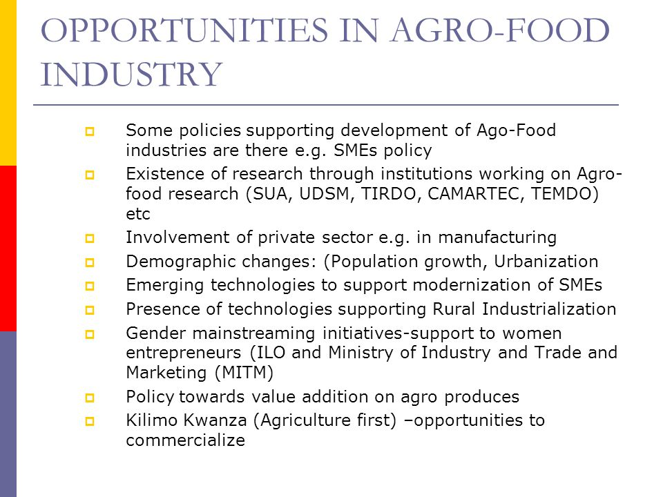 OPPORTUNITIES IN AGRO-FOOD INDUSTRY Some policies supporting development of Ago-Food industries are there e.g.