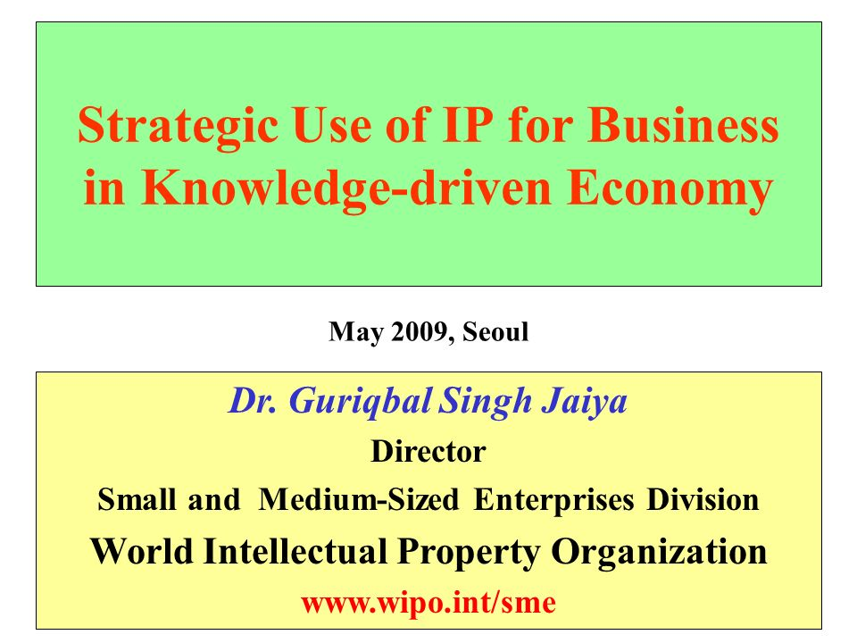 Strategic Use of IP for Business in Knowledge-driven Economy Dr.