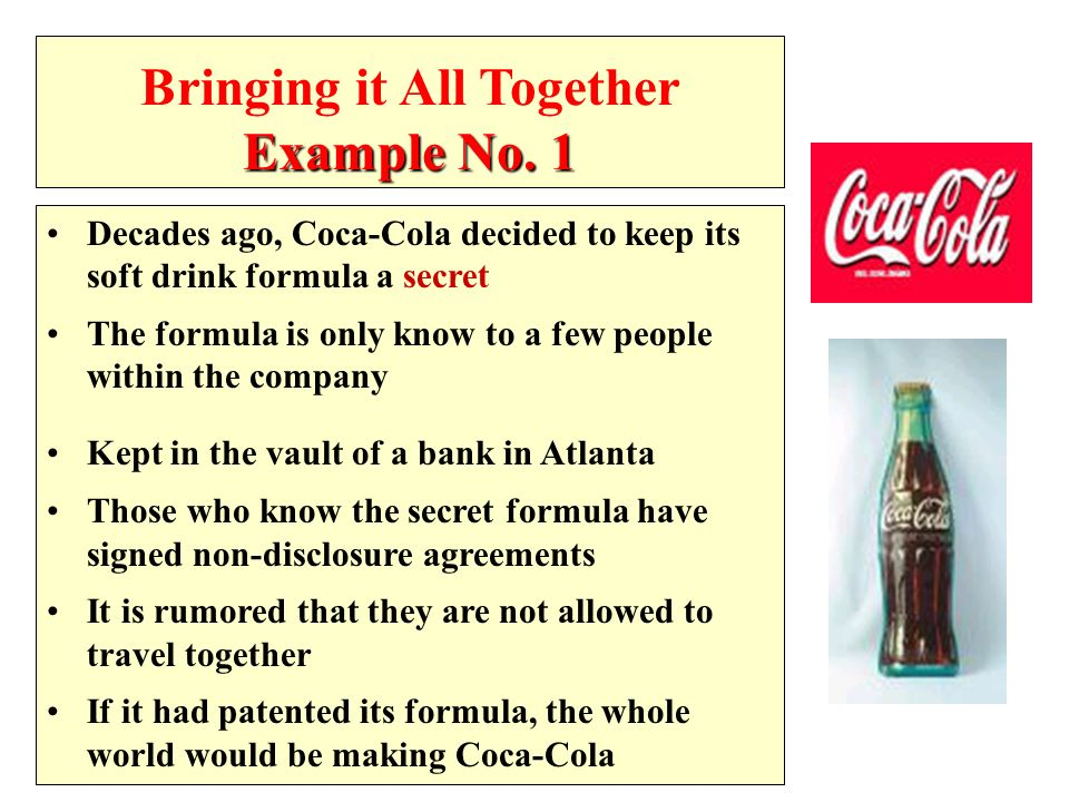 Example No. 1 Bringing it All Together Example No. 1 Decades ago, Coca-Cola decided to keep its soft drink formula a secret The formula is only know t