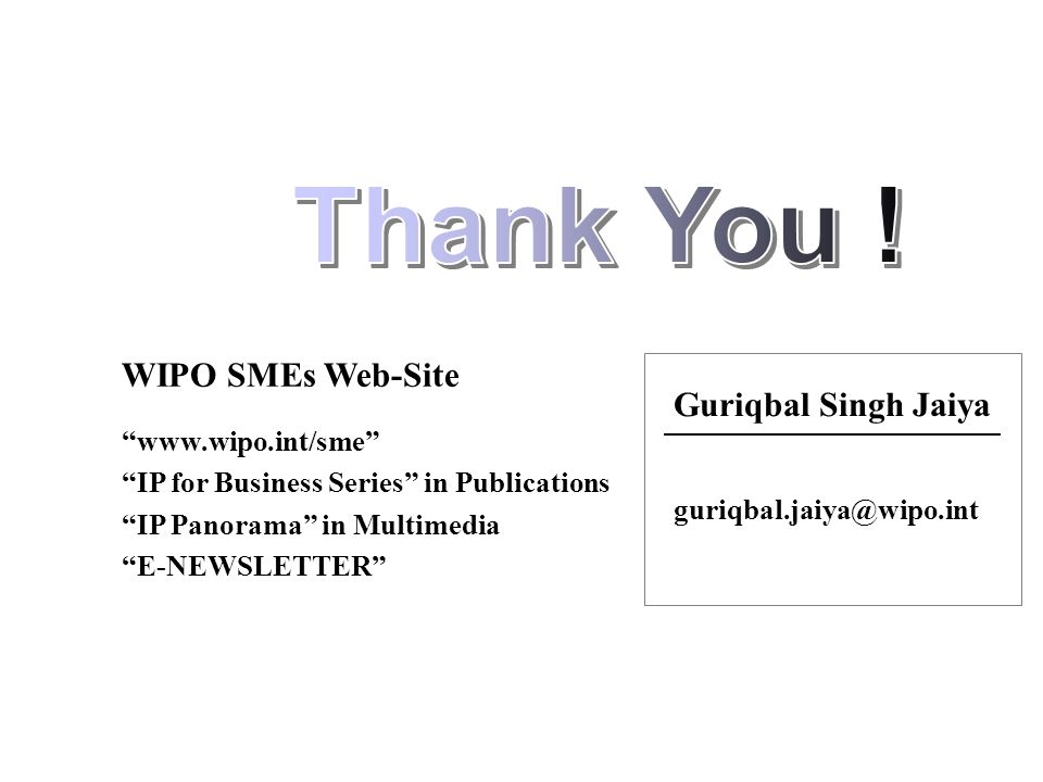 Guriqbal Singh Jaiya guriqbal.jaiya@wipo.int WIPO SMEs Web-Site www.wipo.int/sme IP for Business Series in Publications IP Panorama in Multimedia E-NE