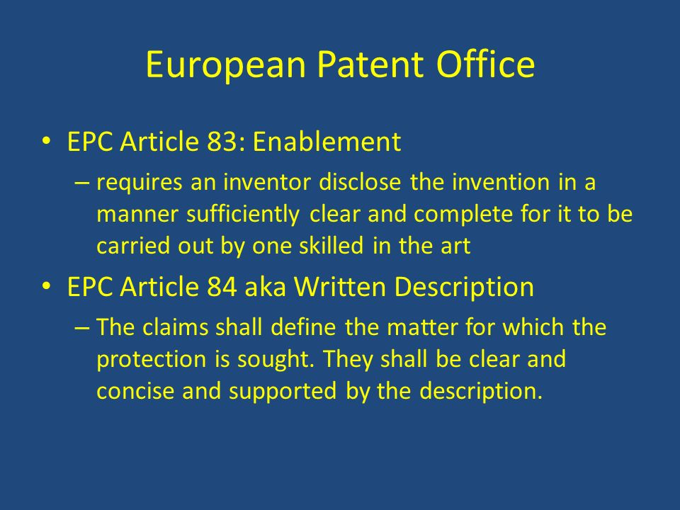 European Patent Office EPC Article 83: Enablement – requires an inventor disclose the invention in a manner sufficiently clear and complete for it to