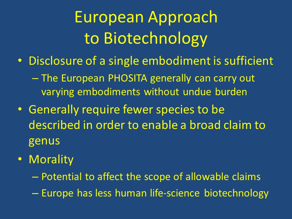 European Approach to Biotechnology Disclosure of a single embodiment is sufficient – The European PHOSITA generally can carry out varying embodiments