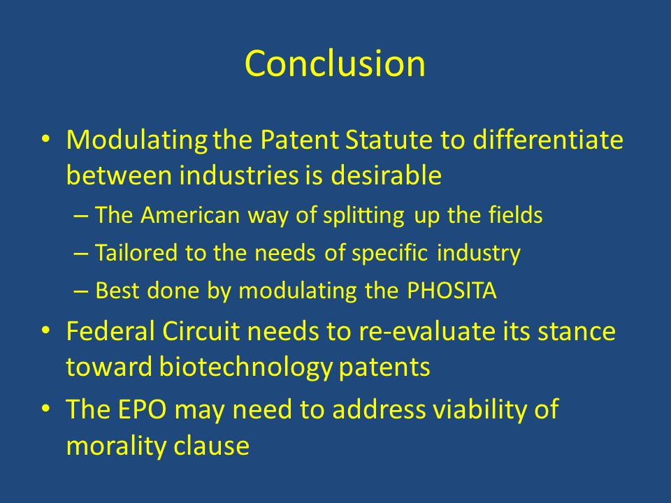 Conclusion Modulating the Patent Statute to differentiate between industries is desirable – The American way of splitting up the fields – Tailored to