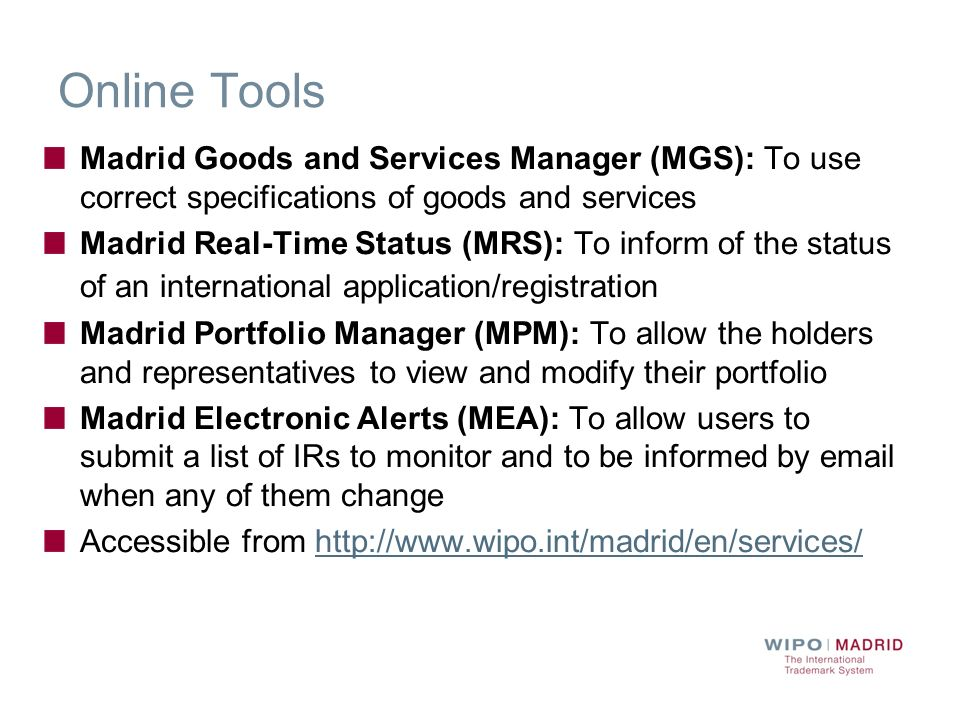 Online Tools Madrid Goods and Services Manager (MGS): To use correct specifications of goods and services Madrid Real-Time Status (MRS): To inform of