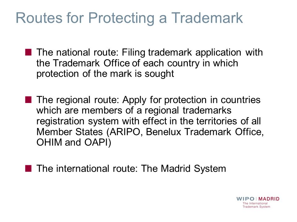 Routes for Protecting a Trademark The national route: Filing trademark application with the Trademark Office of each country in which protection of th