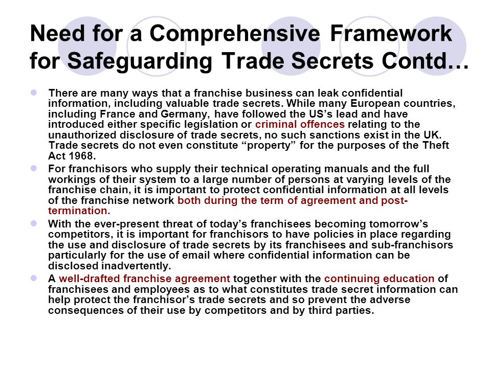 Need for a Comprehensive Framework for Safeguarding Trade Secrets Contd… There are many ways that a franchise business can leak confidential informati