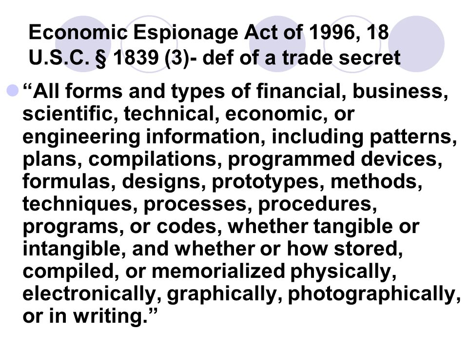 Economic Espionage Act of 1996, 18 U.S.C. § 1839 (3)- def of a trade secret All forms and types of financial, business, scientific, technical, economi