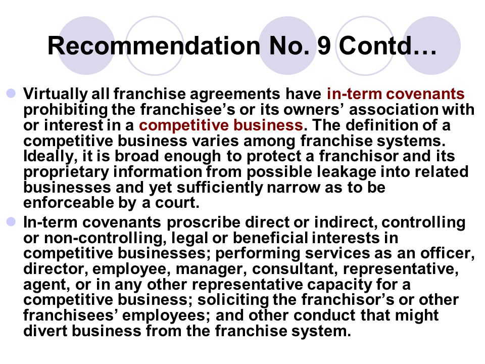 Recommendation No. 9 Contd… Virtually all franchise agreements have in-term covenants prohibiting the franchisees or its owners association with or in