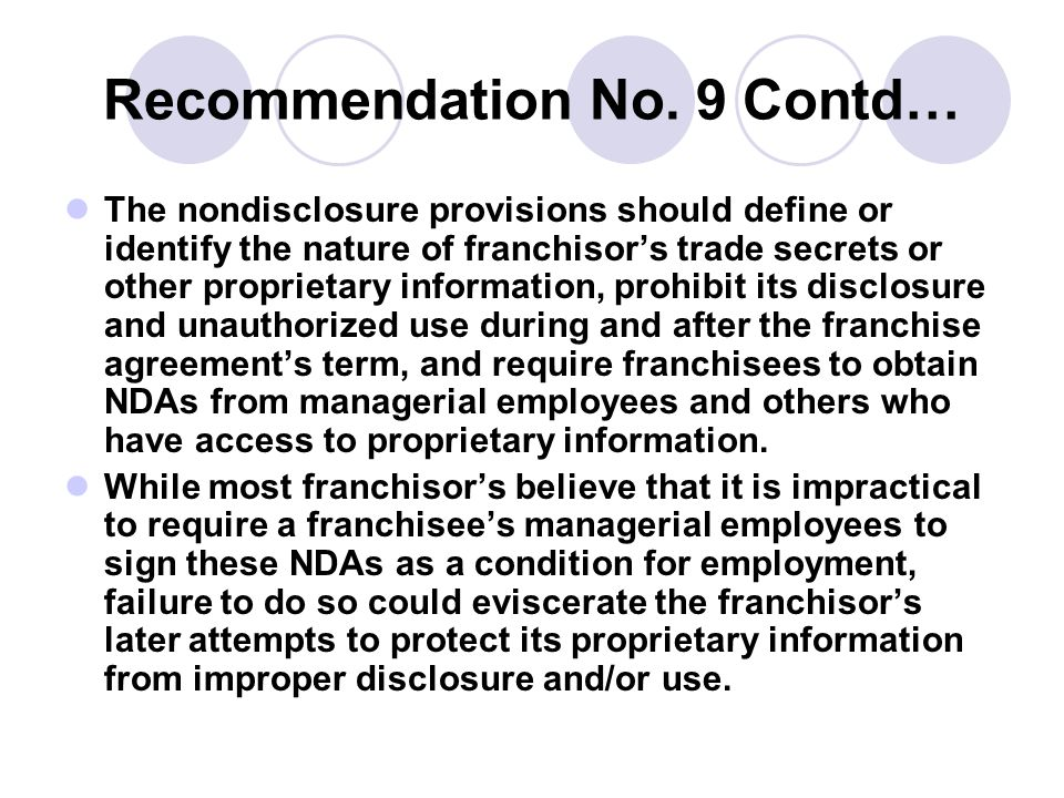 Recommendation No. 9 Contd… The nondisclosure provisions should define or identify the nature of franchisors trade secrets or other proprietary inform