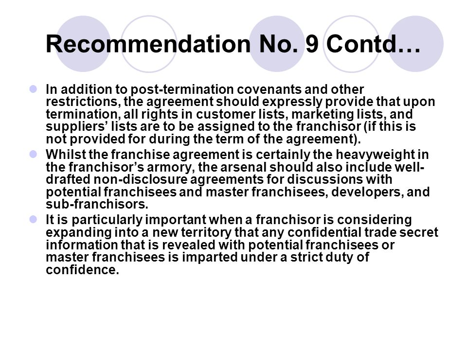 Recommendation No. 9 Contd… In addition to post-termination covenants and other restrictions, the agreement should expressly provide that upon termina
