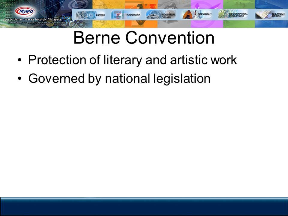 Berne Convention Protection of literary and artistic work Governed by national legislation