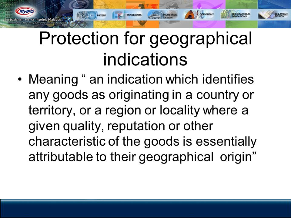 Protection for geographical indications Meaning an indication which identifies any goods as originating in a country or territory, or a region or loca