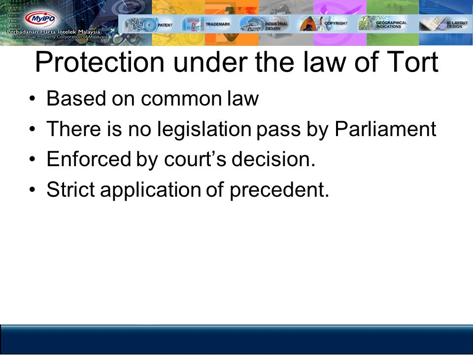 Protection under the law of Tort Based on common law There is no legislation pass by Parliament Enforced by courts decision. Strict application of pre