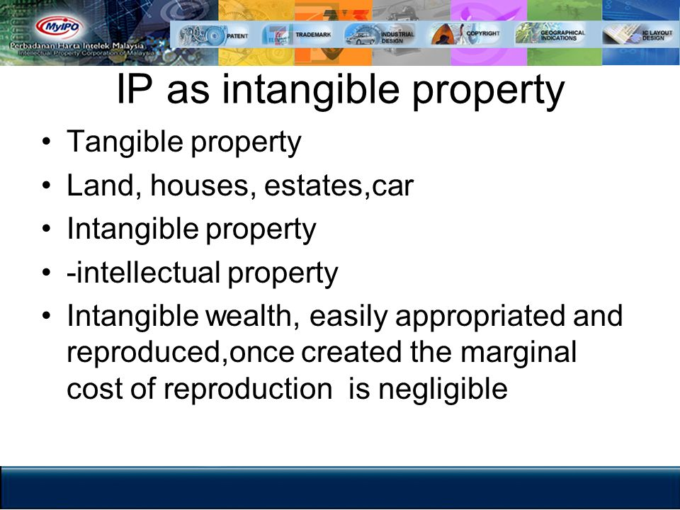 IP as intangible property Tangible property Land, houses, estates,car Intangible property -intellectual property Intangible wealth, easily appropriate