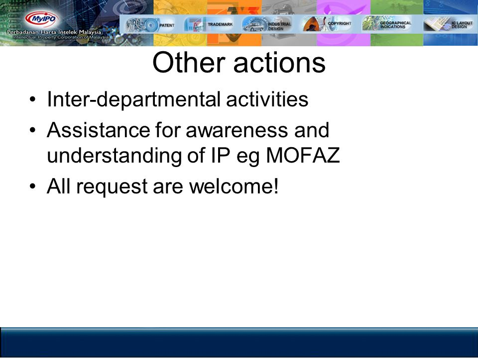 Other actions Inter-departmental activities Assistance for awareness and understanding of IP eg MOFAZ All request are welcome!