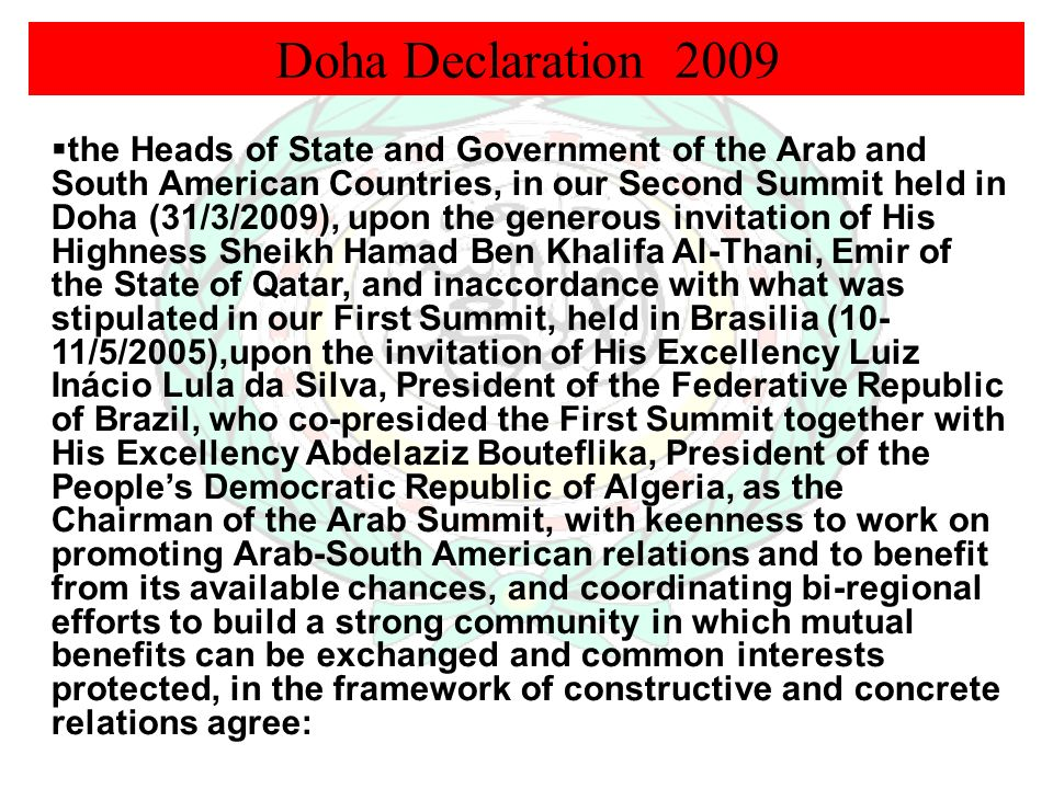 Doha Declaration 2009 the Heads of State and Government of the Arab and South American Countries, in our Second Summit held in Doha (31/3/2009), upon