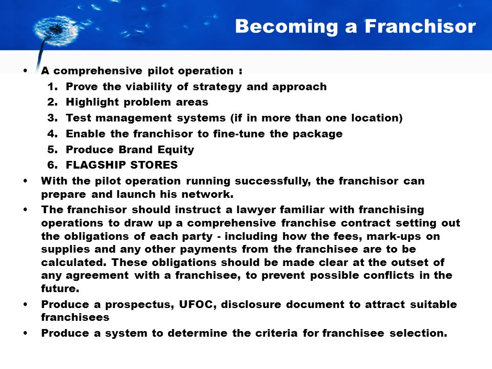 Becoming a Franchisor Research the market to ensure that products and services are competitive and distinctive enough to be franchised. Research the f