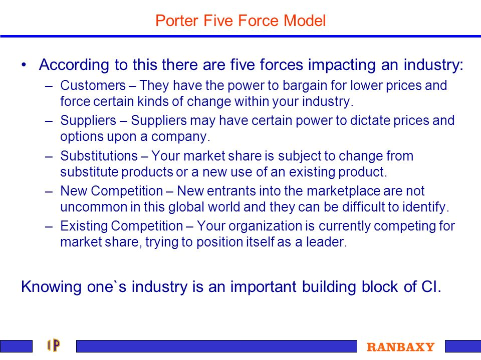 Porter Five Force Model According to this there are five forces impacting an industry: –Customers – They have the power to bargain for lower prices an