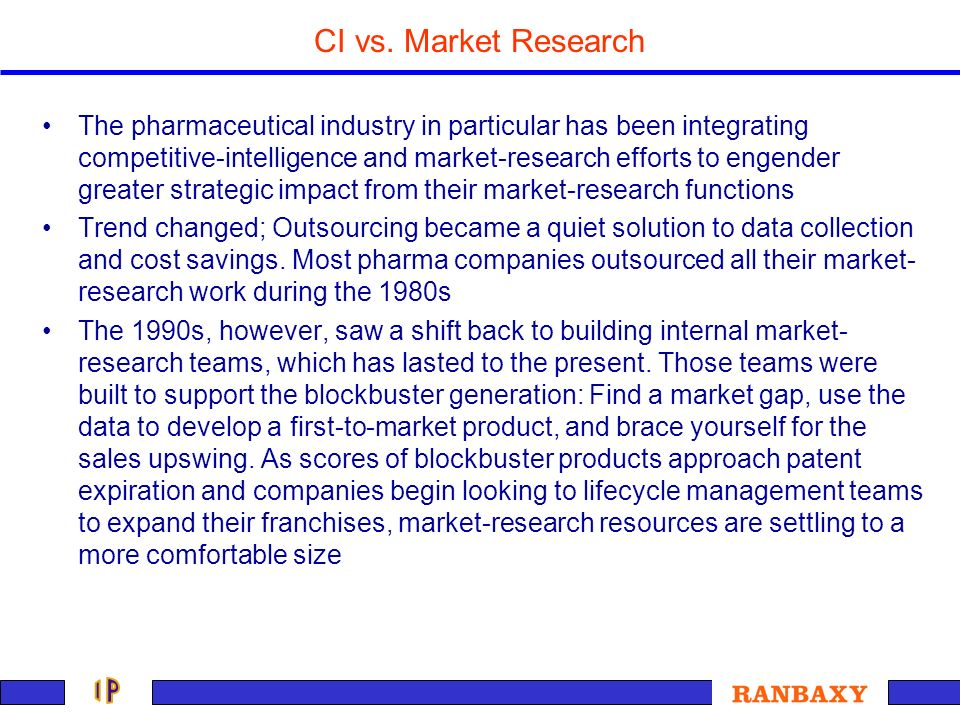CI vs. Market Research The pharmaceutical industry in particular has been integrating competitive-intelligence and market-research efforts to engender
