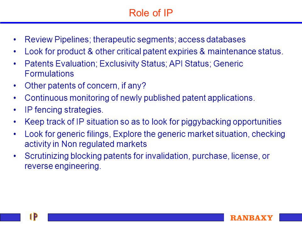 Role of IP Review Pipelines; therapeutic segments; access databases Look for product & other critical patent expiries & maintenance status. Patents Ev