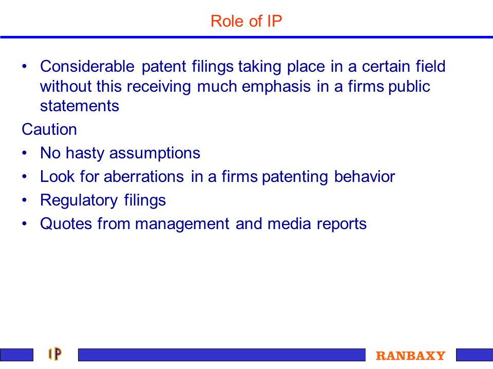 Role of IP Considerable patent filings taking place in a certain field without this receiving much emphasis in a firms public statements Caution No ha