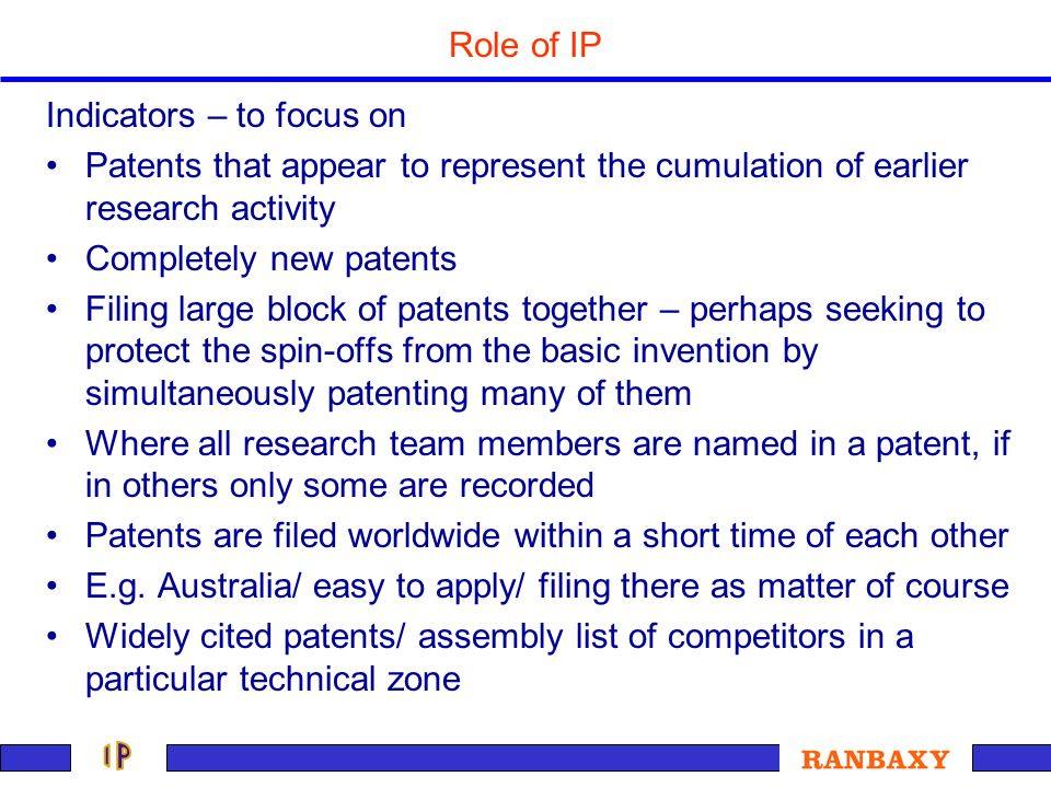 Role of IP Indicators – to focus on Patents that appear to represent the cumulation of earlier research activity Completely new patents Filing large b