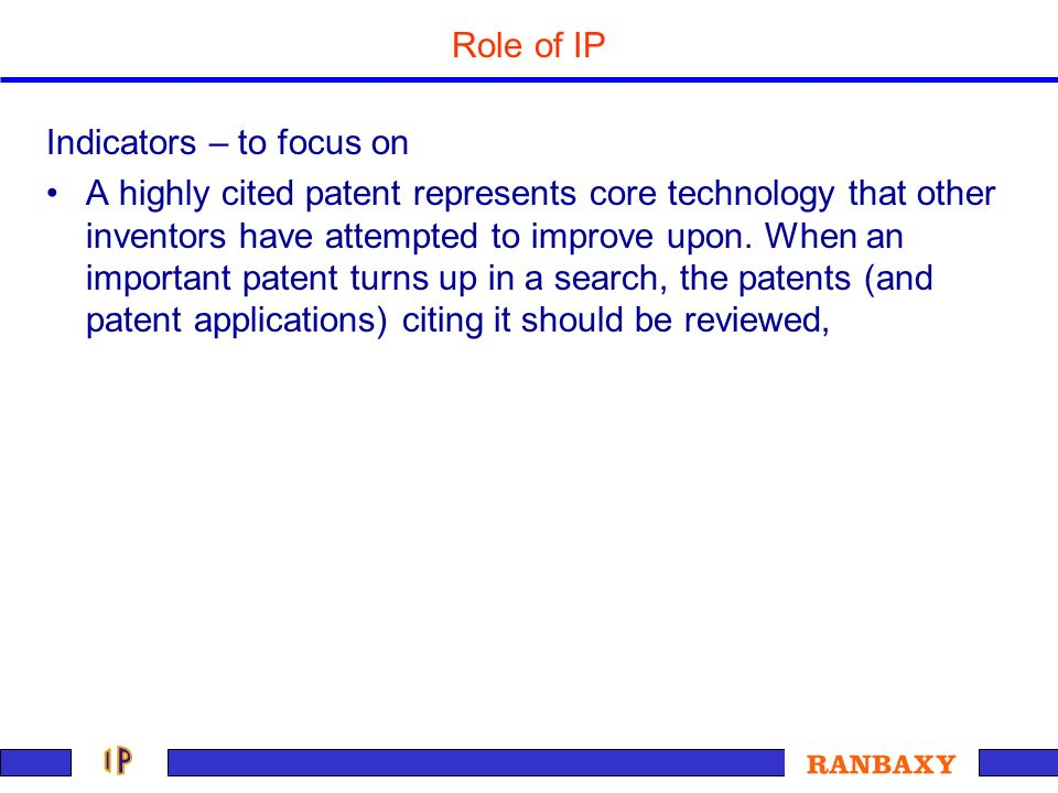 Role of IP Indicators – to focus on A highly cited patent represents core technology that other inventors have attempted to improve upon. When an impo