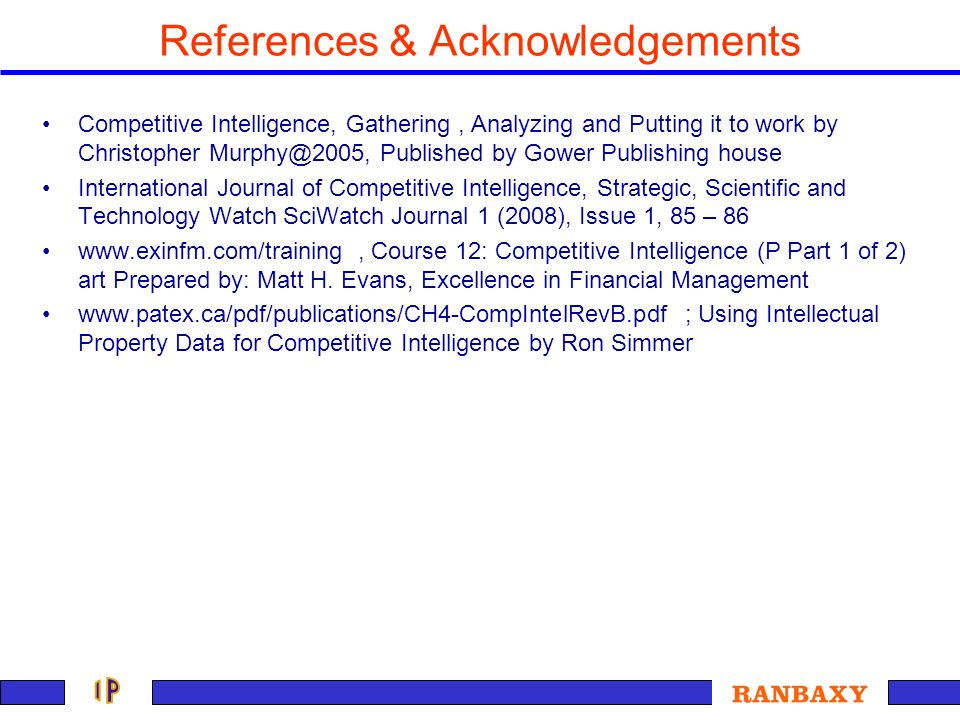 References & Acknowledgements Competitive Intelligence, Gathering, Analyzing and Putting it to work by Christopher Murphy@2005, Published by Gower Pub